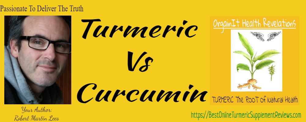 Robert Lees Explains The Difference of Turmeric Vs Curcumin for health and supplements