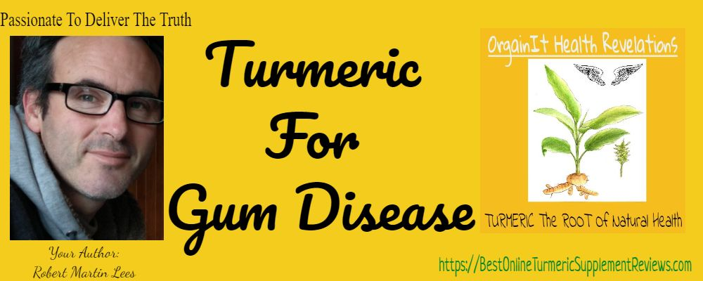 Robert Explains how turmeric for gum disease helped him
